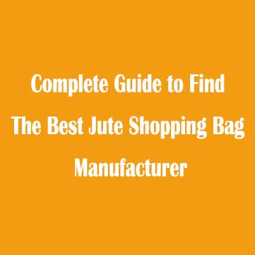 Complete Guide to Find The Best Jute Shopping Bag Manufacturer